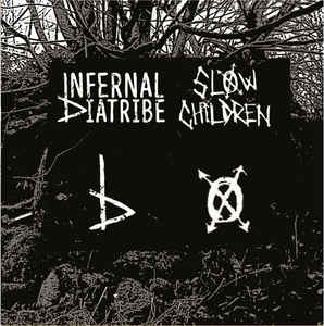 "Infernal Diatribe / Slow Children - Split (7"")"