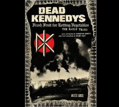 Dead Kennedys: Fresh Fruit for Rotting Vegetables: The Early Years - Book