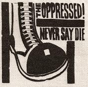 Oppressed - Never Say Die - Shirt