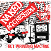 Naked Aggression - Gut Wringing Machine (cd)
