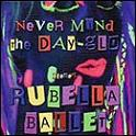 Rubella Ballet - Nevermind The Day-Glo (cd)