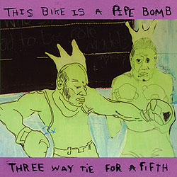 This Bike Is A Pipe Bomb - 3 Way Tie For 5th (cd)
