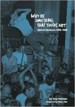 Why Be Something You're Not: Detroit Hardcore 79-85 - Book